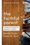 Martha Peace & Scott, Stuart W  - Faithful Parent, The - A Biblical guide to raising a family