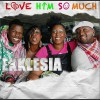 Product Image: Ekklesia - Love Him So Much