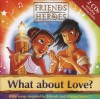 Friends And Heroes - What About Love?: Bible Songs Inspired By Friends And Heroes Series 1