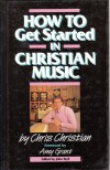 Product Image: Chris Christian - How To Get Started In Christian Music