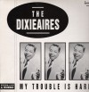 Product Image: The Dixieaires - My Trouble Is Hard