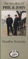 Product Image: Phil And John - Goodbye Yesterday: The Very Best Of