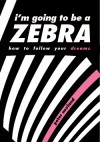 Peter Nevland - I'm Going To Be A Zebra: How To Follow Your Dreams