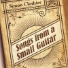 Product Image: Simon Clothier - Songs From A Small Guitar