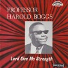Product Image: Prof Harold Boggs - Lord Give Me Strength