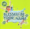 Product Image: Worship For Kids - Blessed Be Your Name: Fresh Praise With The Next Generation