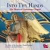 Product Image: The Choir Of The Grosvenor Chapel, Richard Hobson - Into Thy Hands: The Music Of Grosvenor Chapel