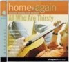 Product Image: Vineyard Music - Home Again: Acoustic Worship From The Heart Vol 5: All Who Are Thirsty