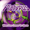 Product Image: Platypus - When Pus Comes To Shove