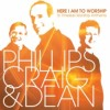 Product Image: Phillips, Craig & Dean - Here I Am To Worship: 16 Timeless Worship Anthems