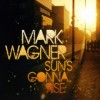 Product Image: Mark Wagner - Sun's Gonna Rise
