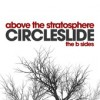 Product Image: Circleslide - Above The Stratosphere: The B Sides