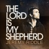 Jeremy Riddle - The Lord Is My Shepherd