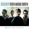 Product Image: Tenth Avenue North - Discover Tenth Avenue North: 6 Must-Have Favorites