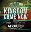 Product Image: Casey Corum & Friends - This Is Your Kingdom Come Now