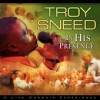 Product Image: Troy Sneed - In His Presence