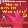 Product Image: Here I Am To Worship - Here I Am To Worship 3: Now Is When The True Worshippers Will Worship