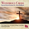 Product Image: Alan Bullard, The Chapel Choir of Selwyn College, Cambridge, Sarah MacDonald - Wondrous Cross