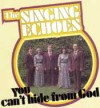 Product Image: Singing Echoes - You Can't Hide From God