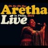 Product Image: Aretha Franklin - Oh Me Oh My: Aretha Live In Philly, 1972