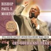 Product Image: Bishop Paul S Morton, The Full Gospel Baptist Church Fellowship Mass Choir - Cry Your Last Tear