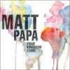 Product Image: Matt Papa - Your Kingdom Come