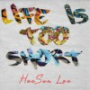 Heesun Lee - Life Is Too Short