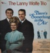 Product Image: The Lanny Wolfe Trio - There's Something In The Air
