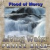 Product Image: Living Water Praise Band - Flood Of Mercy