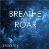 Product Image: Ergo Rex - Breathe In The Roar