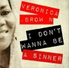 Product Image: Veronica Brown - I Don't Wanna Be A Sinner