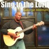 Product Image: George Hillman - Sing To The Lord