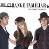 Product Image: The Strange Familiar - You Can't Go Back