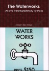 Product Image: Jason de-Vaux - The Waterworks: An Eye Watering Testimony For Men