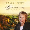 Product Image: Pam Rhodes - Love So Amazing: 40 Recordings Of My Favourite Hymns