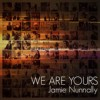 Product Image: Jamie Nunnally - We Are Yours