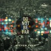 Product Image: Steven Faux - Do Not Be Far
