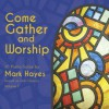 Mark Hayes - Come Gather And Worship