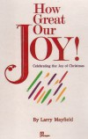 Product Image: Larry Mayfield - How Great Our Joy!: Celebrating The Joy Of Christmas