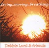 Product Image: Debbie Lord & Friends - Living..Moving..Breathing