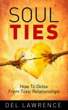Product Image: Del Lawrence - Soul Ties: How to Detox From Toxic Relationships