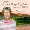 Product Image: Pam Rhodes - Then Sings My Soul: 40 Recordings Of My Favourite Hymns