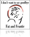 Product Image: Fat And Frantic - I Don't Want To Say Goodbye/Darling Doris/The Senator's Daughter