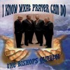 Product Image: The Bishops Quartet - I Know What Prayer Can Do