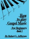 Robert L Jefferson - How To Play Gospel Music For Beginners Book 2