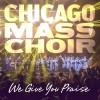 Product Image: Chicago Mass Choir - We Give You Praise