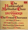 Product Image: The Huddersfield Methodist Choir - 150 Voices Sing The Grand Choruses