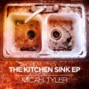 Product Image: Micah Tyler - The Kitchen Sink EP