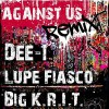 Product Image: Dee-1, Big K.R.I.T., Lupe Fiasco - Against Us Remix