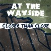 Product Image: At The Wayside - Closer Than Close
